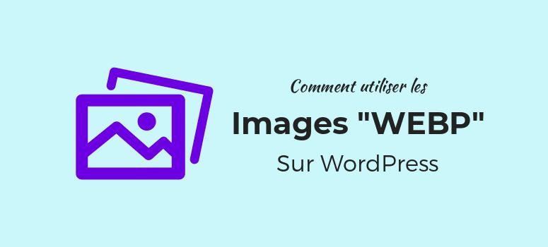 utiliser images webp sur wordpress
